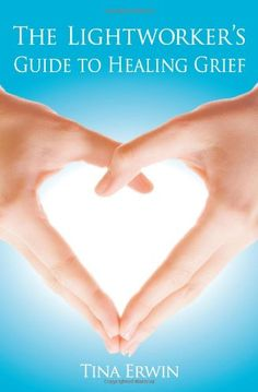 Bestseller Books Online The Lightworkers Guide to Healing Grief Tina Erwin $12.44  - http://www.ebooknetworking.net/books_detail-0876045875.html