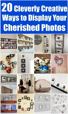 20 Cleverly Creative Ways to Display Your Cherished Photos - Really good projects!