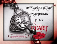 MY GRANDCHILDREN HAVE THE KEY...