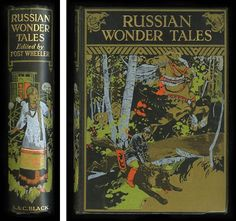 First British edition of Russian Wonder Tales by Post Wheeler, illustrated by Ivan Bilibin and published by Adam and Charles Black, London in 1912.