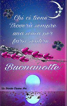 Buonanotte A Voi Care Amiche E Amici Thoughts Good Night Good