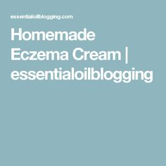 Homemade Eczema Cream | essentialoilblogging