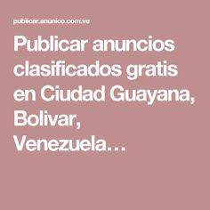 Publicar anuncios clasificados gratis en Ciudad Guayana, Bolivar, Venezuela…