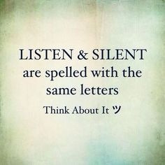 the words listen and silent have the same letters think about it Quotable Quotes, Wisdom Quotes, Words Quotes, Quotes To Live By, Me Quotes, Motivational Quotes, Quotes Inspirational, Quotes Positive, Talk Less Quotes