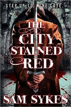 The City Stained Red (Bring Down Heaven Book 1): Sam Sykes: 9780316374873: Amazon.com: Books