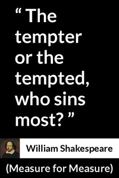 William Shakespeare quote about desire from Measure for Measure - The tempter or the tempted, who sins most? Wise Quotes, Poetry Quotes, Book Quotes, Great Quotes, Words Quotes, Wise Words, Inspirational Quotes, Lyric Quotes, Movie Quotes