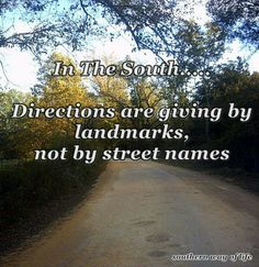 In the South... directions are given by landmarks, not by street nsmes.
