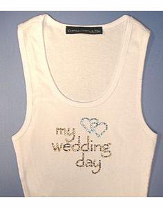 My Wedding Day Tank Top or T-Shirt - Bride's Wedding Day T-Shirt