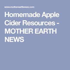 Homemade Apple Cider Resources - MOTHER EARTH NEWS