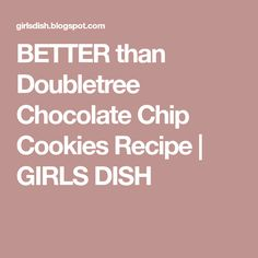 BETTER than Doubletree Chocolate Chip Cookies Recipe   GIRLS DISH