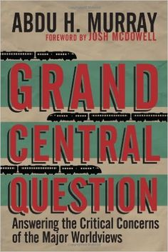 Grand Central Question: Answering the Critical Concernsof the Major Worldviews: Abdu H. Murray, Josh McDowell: I9780830836659: Amazon.com: Books I WOULD LOVE TO READ THIS SOON!!!
