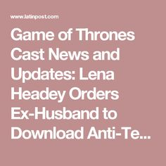 Game of Thrones Cast News and Updates: Lena Headey Orders Ex-Husband to Download Anti-Texting App : Entertainment : Latin Post