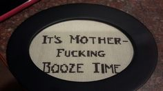 """Cross stich. """"It's mother-fucking booze time"""""""