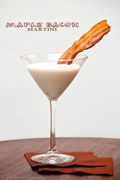 Maple Bacon Martini - bacon, half and half, maple syrup, vanilla vodka.