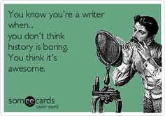 You know you're a writer when. You don't think history is boring. You think it's awesome. Writing Humor, Writing Quotes, Writing Advice, Writing Help, Writing A Book, Writing Prompts, Teaching Writing, Writing Ideas, Writer Memes