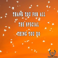 thank you for all the special thing you do. #thankyou #ty #quotes