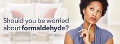 Formaldehyde is a toxic gas that is given off by a surprising number of items in your home. Find out how to tell if your family is at risk.