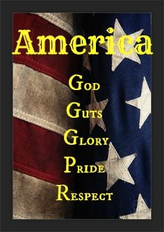 Proud to be an American- God - Guts - Glory - Pride - Respect