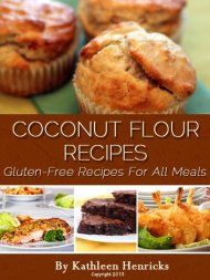 Coconut Flour Recipes: Healthy & Delicious Recipes For All Meals by Kathleen Henricks ebook deal