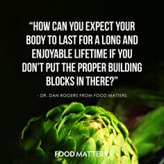 Think of the food you eat as the building blocks of your body.   www.foodmatters.tv #foodmatters #Fmquotes