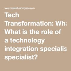 Tech Transformation: What is the role of a technology integration specialist?