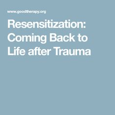 Resensitization: Coming Back to Life after Trauma