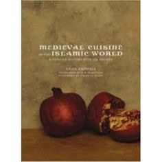 Medieval Cuisine of the Islamic World: A Concise History with 174 Recipes (California Studies in Food and Culture)