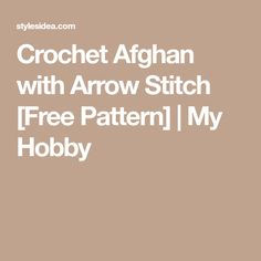Crochet Afghan with Arrow Stitch [Free Pattern] | My Hobby