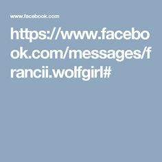 https://www.facebook.com/messages/francii.wolfgirl#