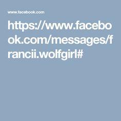 https://www.facebook.com/messages/francii.wolfgirl#