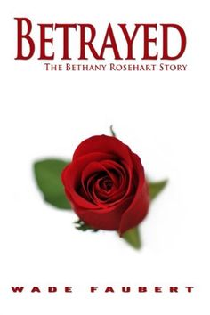 Betrayed - The Bethany Rosehart Story by Wade Faubert, http://www.amazon.com/dp/B00AU0YXR6/ref=cm_sw_r_pi_dp_-mVerb0HXRP1C