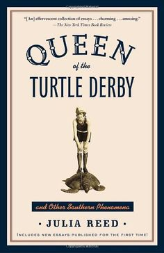 """$11.08-$14.00 Baby Queen of the Turtle Derby and Other Southern Phenomena - In classic Dixie storytelling fashion, with a rare blend of literary elegance and plainspoken humor, the inimitably charming, staunchly Southern Julia Reed wends her way below the Mason-Dixon line and observes many phenomena– from politics, religion, and women to weather, guns, and what she calls """"drinking and other Sout ..."""