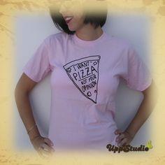 Camiseta I Want Pizza Not Your Opinion #Pizza #PizzaLovers #TShirt #Tee #Diseño #Design con envío #gratis sólo en www.UppStudio.com