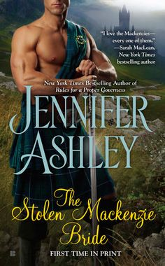THE STOLEN MACKENZIE BRIDE by Jennifer Ashley -- The New York Times bestselling author of Rules for a Proper Governess returns with an engrossing tale that promises to delight lovers of Outlander.