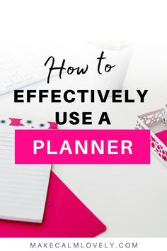 How to effectively use your daily planner, so that it works its best for you!