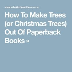 How To Make Trees (or Christmas Trees) Out Of Paperback Books »