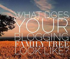 What Does Your Blogging Family Tree Look Like