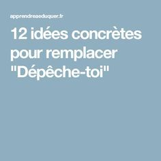 """12 idées concrètes pour remplacer """"Dépêche-toi"""""""