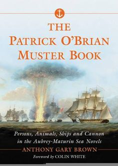 The Patrick O'Brian Muster Book  by Anthony Gary Brown  http://www.google.com/imgres?q=patrick+o+brian&hl=en&sa=X&biw=1920&bih=955&tbm=isch&prmd=imvnsbl&tbnid=UDwtvJJZhaRrfM:&imgrefurl=http://www.agbfinebooks.com/Publications/MusterBook/MusterBook.htm&docid=ql8wKavOKrIaCM&imgurl=http://www.agbfinebooks.com/Publications/MusterBook/Right%252520Frame_files/image003.jpg&w=340&h=480&ei=zafeT6GIIYPW2gWbvPGiDQ&