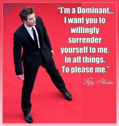 RobSessed FIFTY Fanatic : Fifty Shades {this quote and Rob's Dom stance...lethal!}