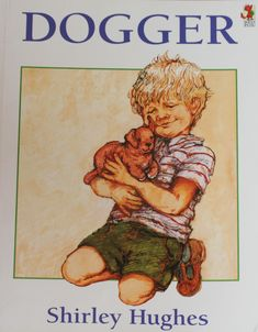 Dogger by Shirley Hughes - my son's favourite book as a child......based on the real dogger, a little soft toy belonging to Shirley Hughes' son.