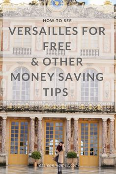 HOW TO SEE VERSAILLES FOR FREE AND OTHER MONEY SAVING TIPS