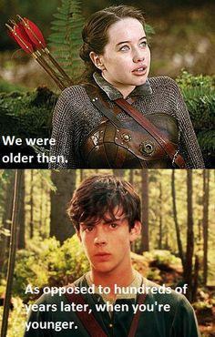 Susan: We were older then.  Edmund: As opposed to hundreds of years later, when you're younger.