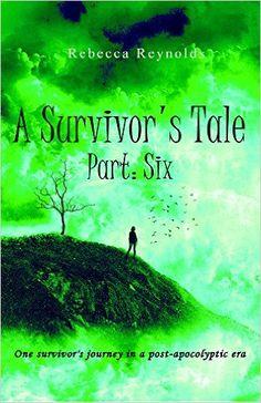 A Survivor's Tale, Part Six - Kindle edition -- Apocalyptic action/adventure series finale.