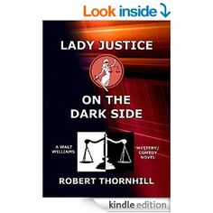 Lady Justice on the Dark Side - Kindle edition by Robert Thornhill, Peg Thornhill. Mystery, Thriller & Suspense Kindle eBooks @ Amazon.com.