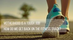 Motherhood is a tough job! How do we get back on the fitness track?