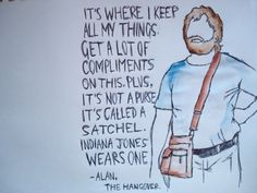 """actually, if you think about it.. #alan brought the satchel back in style. """"indiana jones wears one"""" :DD"""