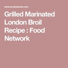 Grilled Marinated London Broil Recipe : Food Network
