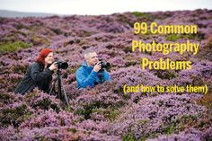99 Common Photography problems (and how to solve them). Questions and answers for photographers of all levels!