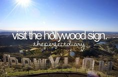 Visit the Hollywood Sign up close. I've drove by it.